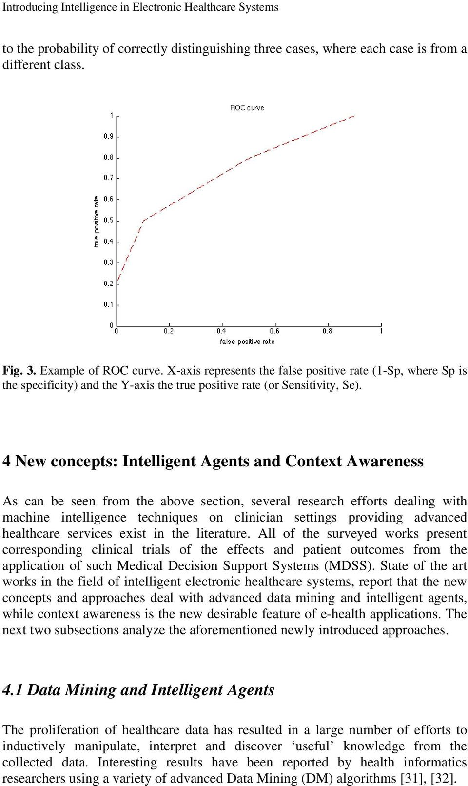 4 New concepts: Intelligent Agents and Context Awareness As can be seen from the above section, several research efforts dealing with machine intelligence techniques on clinician settings providing