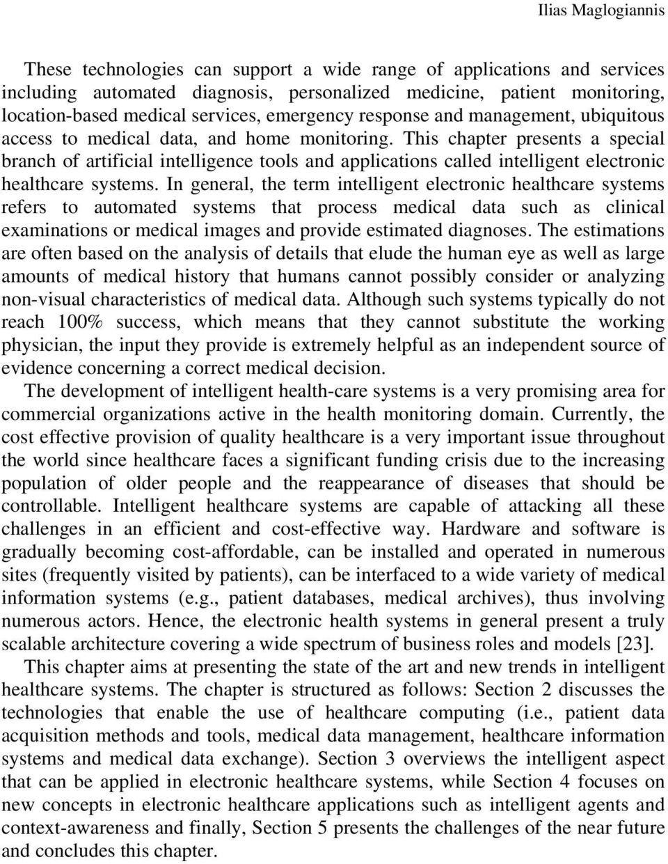 This chapter presents a special branch of artificial intelligence tools and applications called intelligent electronic healthcare systems.