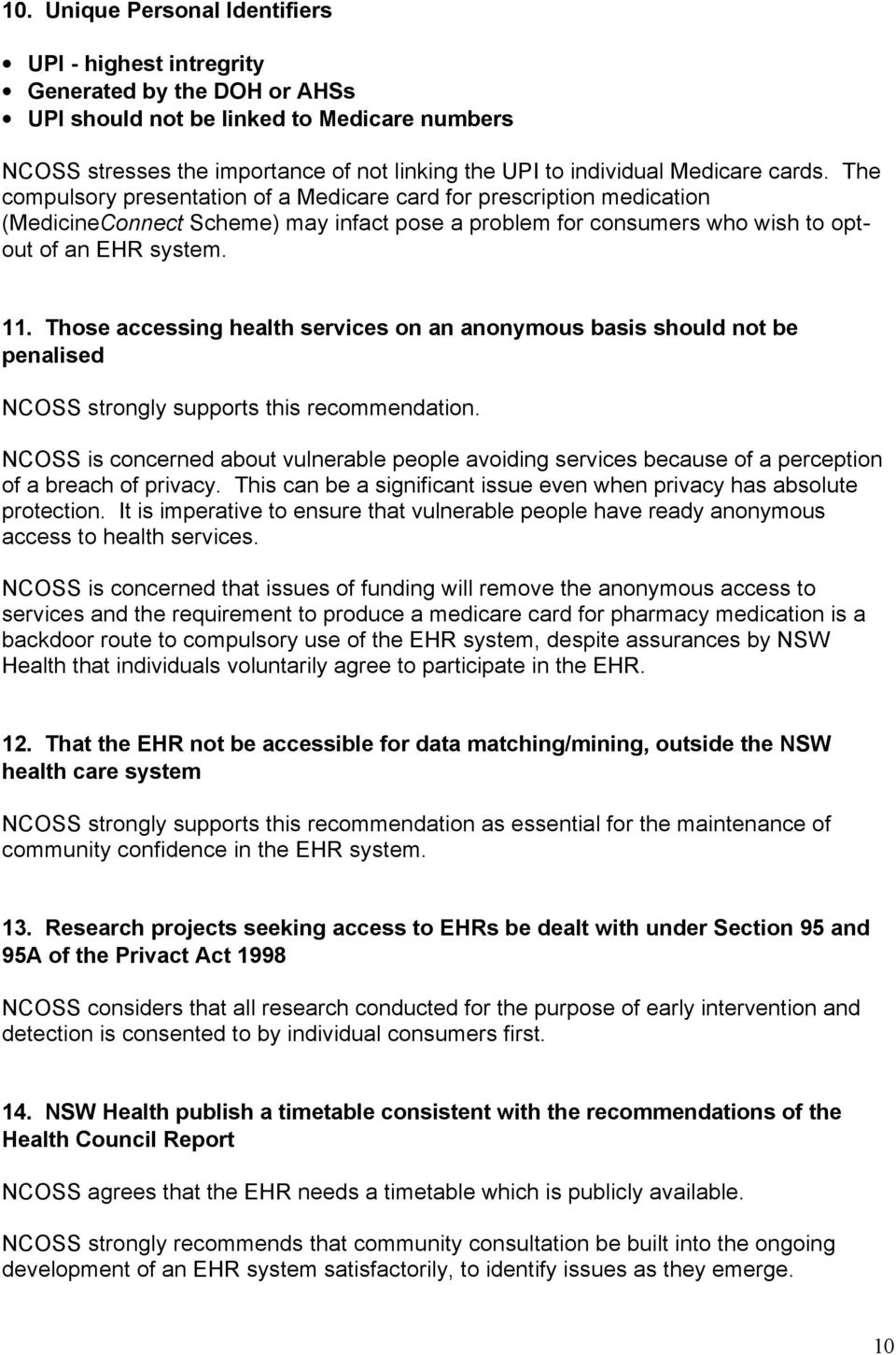 Those accessing health services on an anonymous basis should not be penalised NCOSS strongly supports this recommendation.
