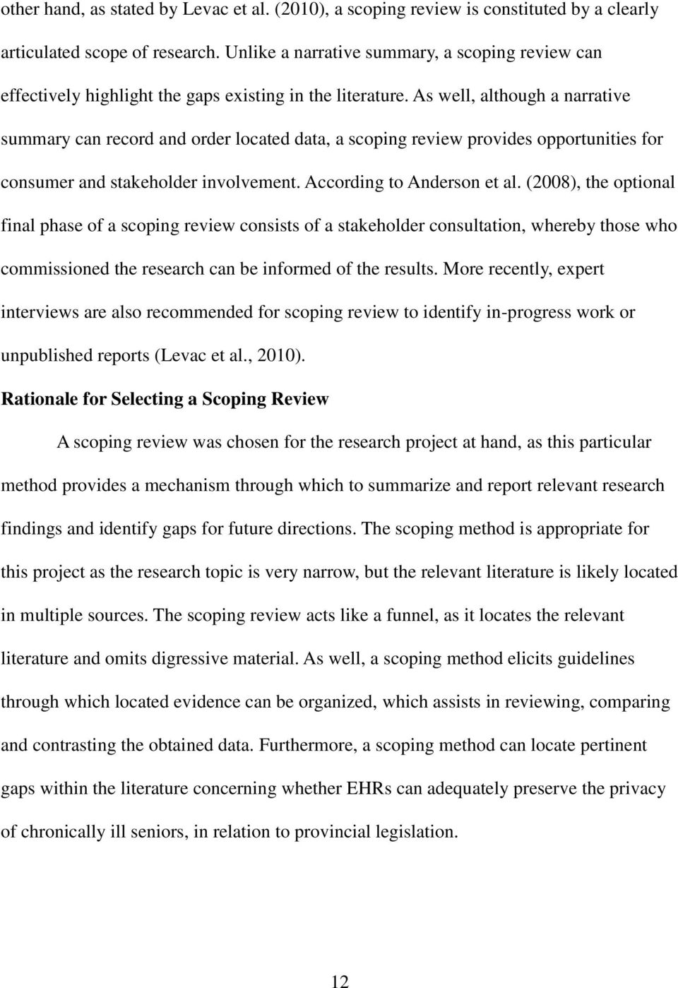 As well, although a narrative summary can record and order located data, a scoping review provides opportunities for consumer and stakeholder involvement. According to Anderson et al.
