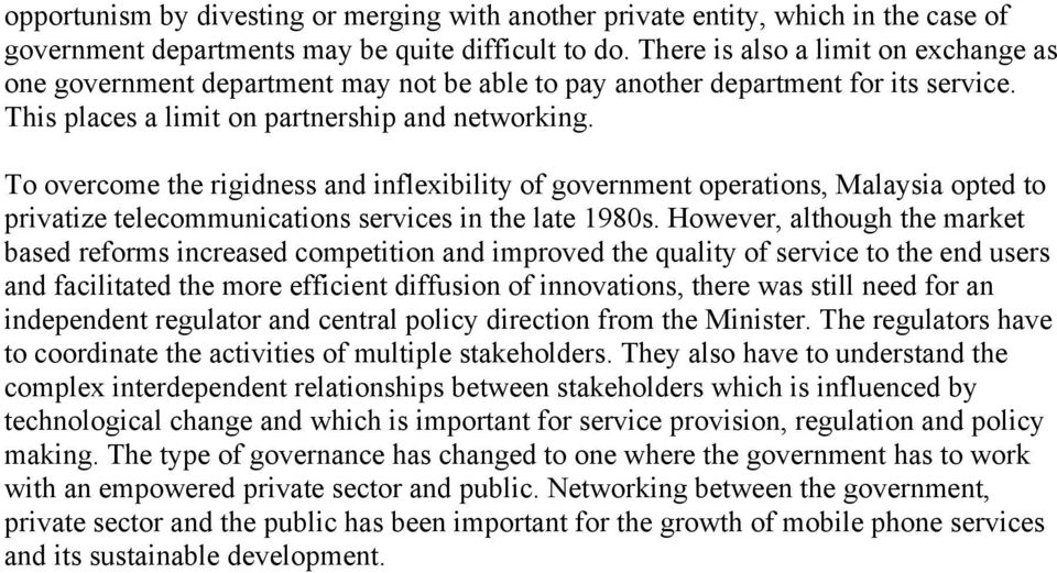 To overcome the rigidness and inflexibility of government operations, Malaysia opted to privatize telecommunications services in the late 1980s.