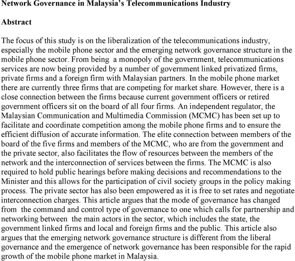 From being a monopoly of the government, telecommunications services are now being provided by a number of government linked privatized firms, private firms and a foreign firm with Malaysian partners.