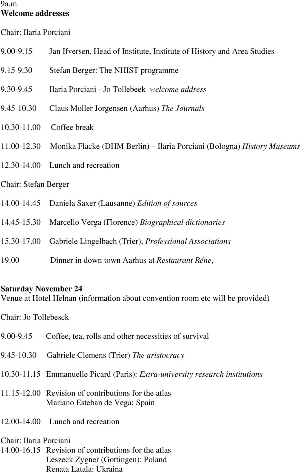 30 Monika Flacke (DHM Berlin) Ilaria Porciani (Bologna) History Museums 12.30-14.00 Lunch and recreation Chair: Stefan Berger 14.00-14.45 Daniela Saxer (Lausanne) Edition of sources 14.45-15.