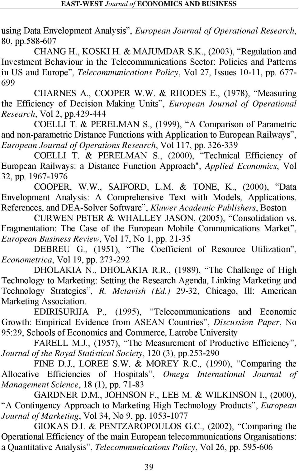677-699 CHARNES A., COOPER W.W. & RHODES E., (1978), Measuring the Efficiency of Decision Making Units, European Journal of Operational Research, Vol 2, pp.429-444 COELLI T. & PERELMAN S.