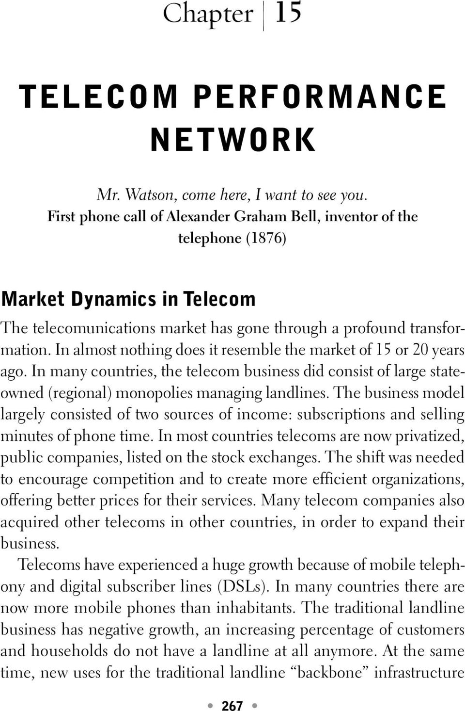 In almost nothing does it resemble the market of 15 or 20 years ago. In many countries, the telecom business did consist of large stateowned (regional) monopolies managing landlines.