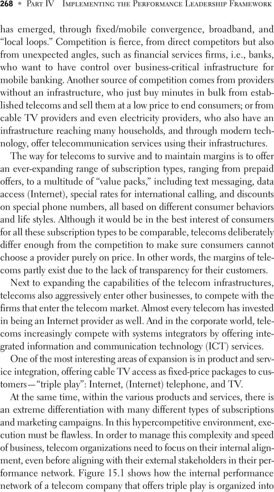 Another source of competition comes from providers without an infrastructure, who just buy minutes in bulk from established telecoms and sell them at a low price to end consumers; or from cable TV