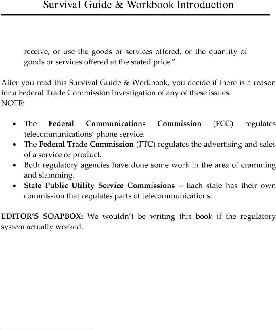 NOTE: The Federal Communications Commission (FCC) regulates telecommunications phone service.