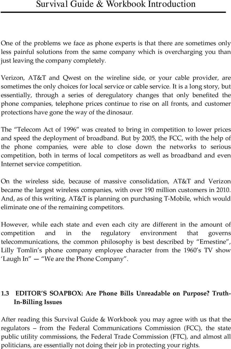 It is a long story, but essentially, through a series of deregulatory changes that only benefited the phone companies, telephone prices continue to rise on all fronts, and customer protections have