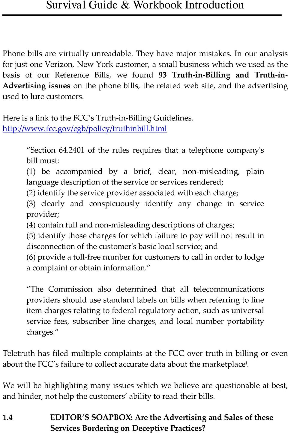 bills, the related web site, and the advertising used to lure customers. Here is a link to the FCC s Truth-in-Billing Guidelines. http://www.fcc.gov/cgb/policy/truthinbill.html Section 64.