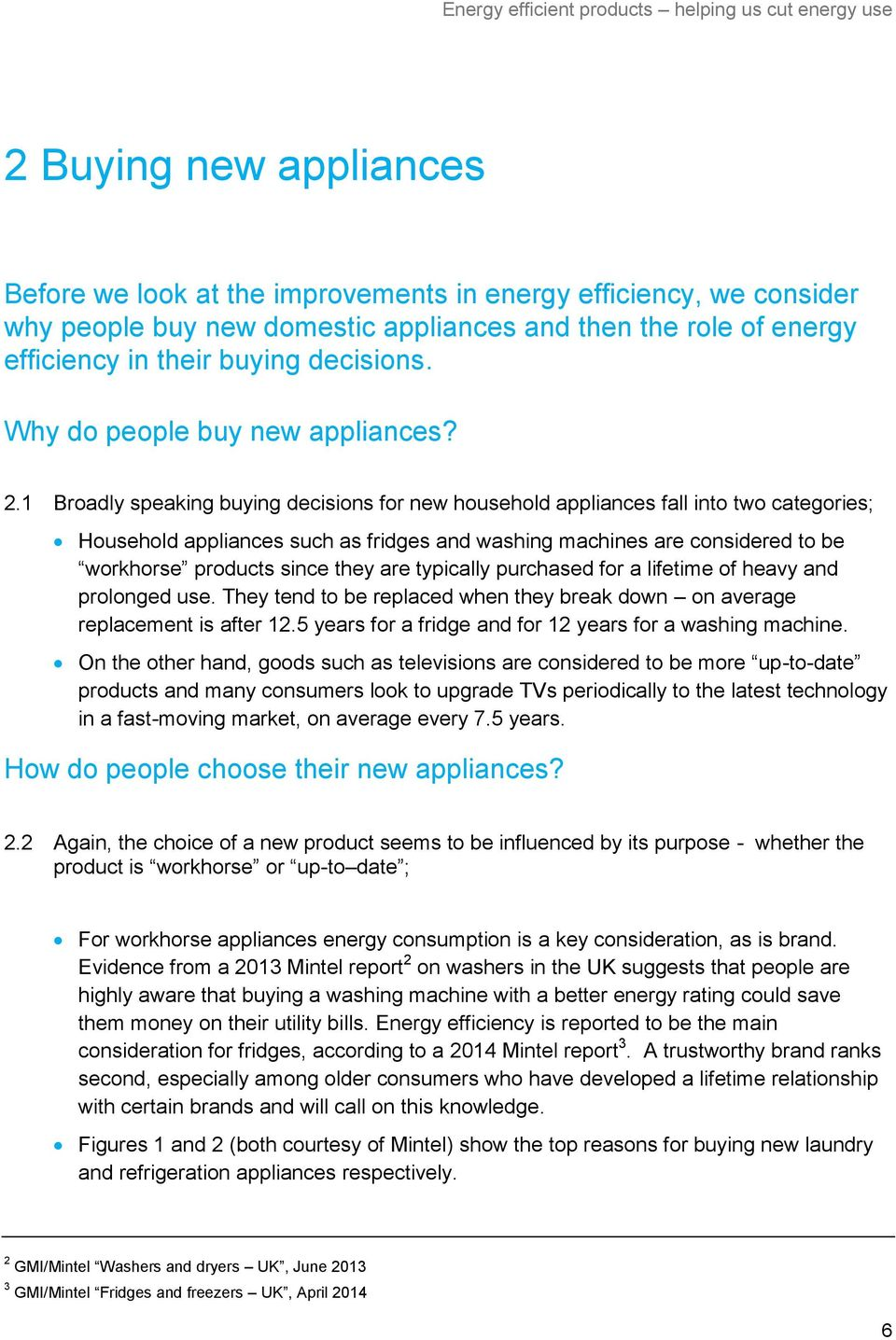 1 Broadly speaking buying decisions for new household appliances fall into two categories; Household appliances such as fridges and washing machines are considered to be workhorse products since they