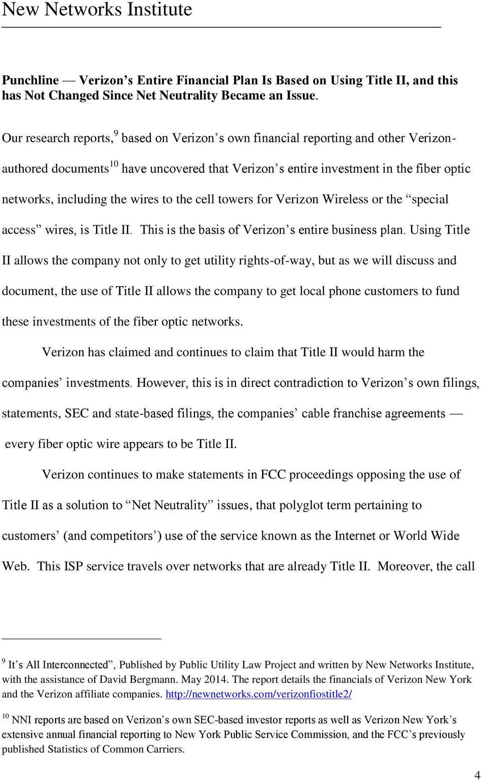 wires to the cell towers for Verizon Wireless or the special access wires, is Title II. This is the basis of Verizon s entire business plan.