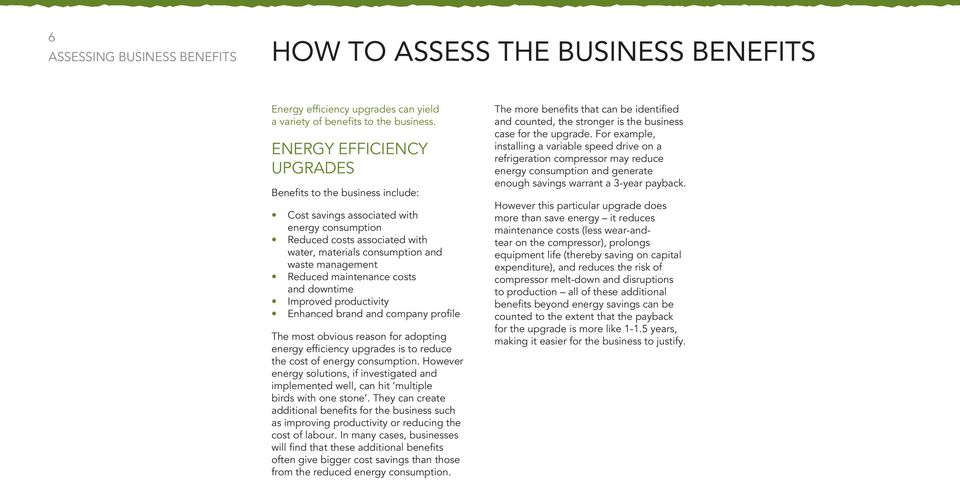 maintenance costs and downtime Improved productivity Enhanced brand and company profile The most obvious reason for adopting energy efficiency upgrades is to reduce the cost of energy consumption.
