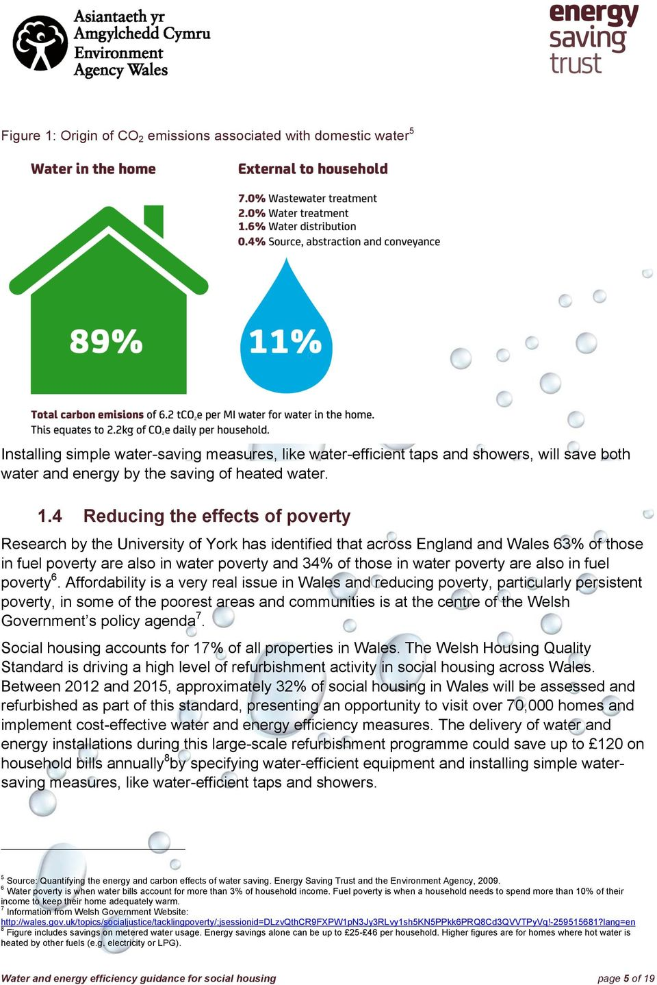 4 Reducing the effects of poverty Research by the University of York has identified that across England and Wales 63% of those in fuel poverty are also in water poverty and 34% of those in water