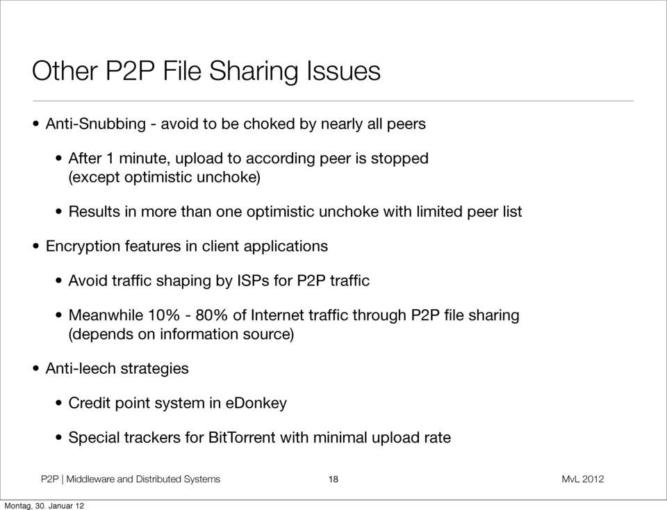 Avoid traffic shaping by ISPs for P2P traffic Meanwhile 10% - 80% of Internet traffic through P2P file sharing (depends on information source)