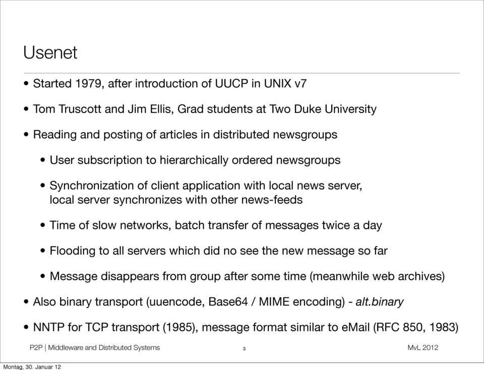 networks, batch transfer of messages twice a day Flooding to all servers which did no see the new message so far Message disappears from group after some time (meanwhile web archives)