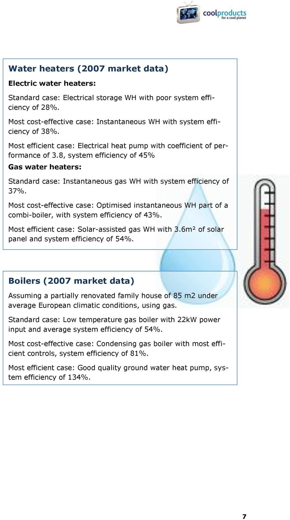 8, system efficiency of 45% Gas water heaters: Standard case: Instantaneous gas WH with system efficiency of 37%.