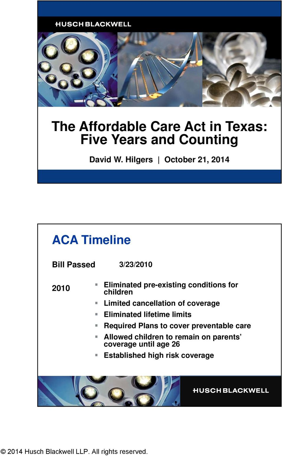 conditions for children Limited cancellation of coverage Eliminated lifetime limits Required
