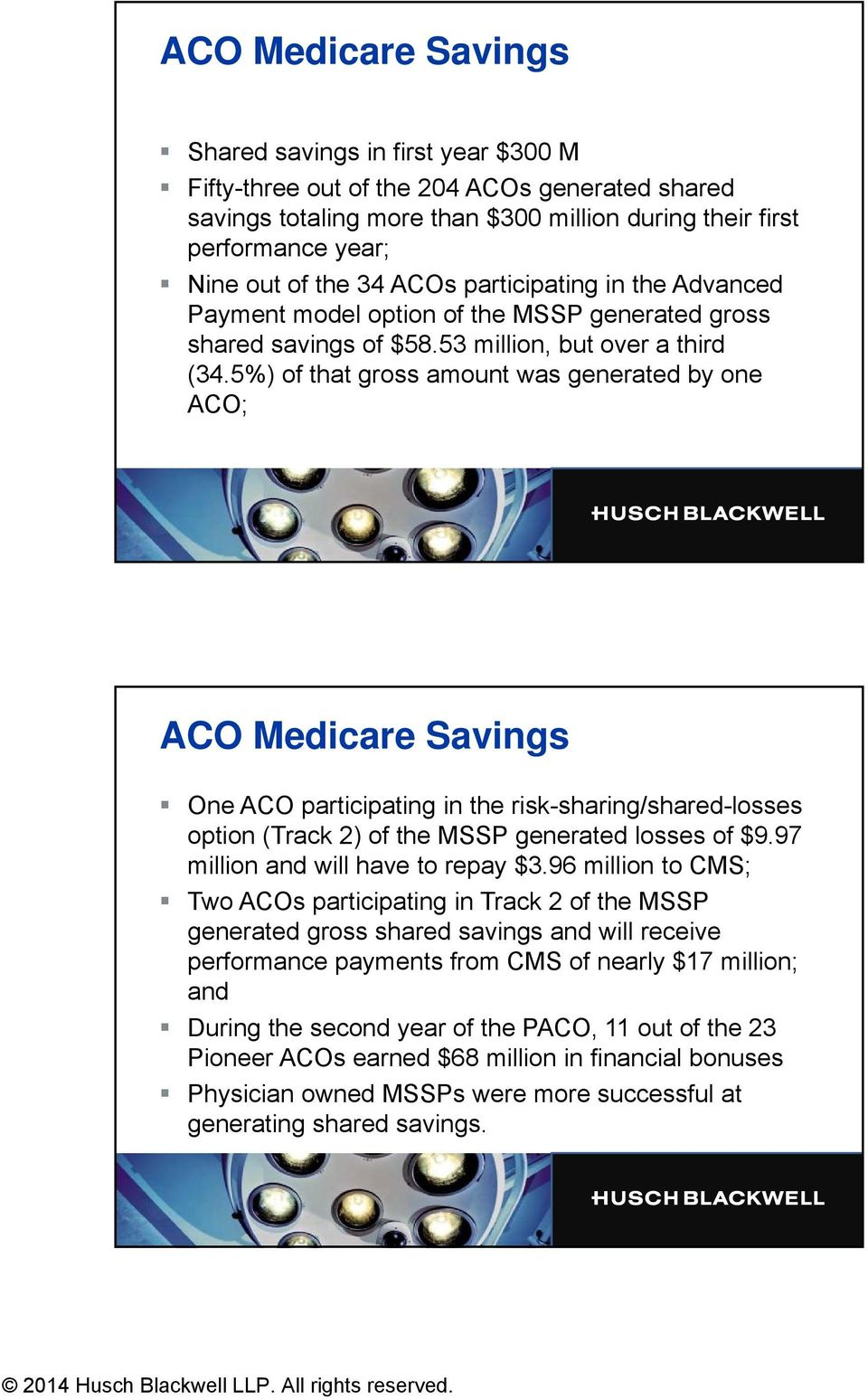 5%) of that gross amount was generated by one ACO; ACO Medicare Savings One ACO participating in the risk-sharing/shared-losses option (Track 2) of the MSSP generated losses of $9.