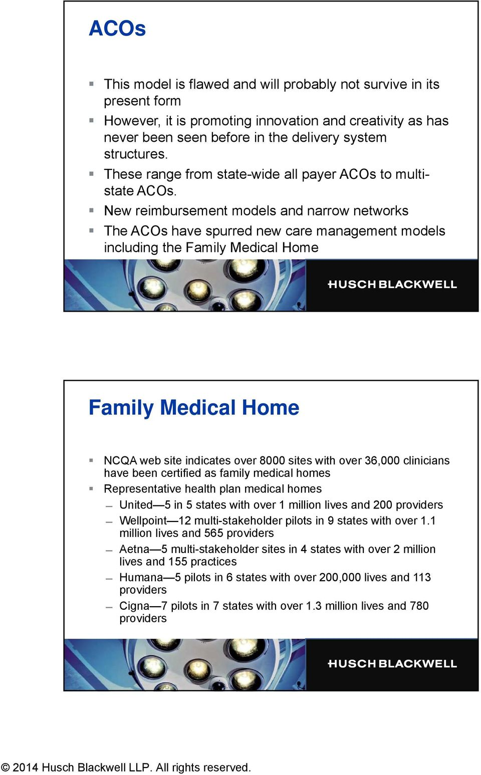 New reimbursement models and narrow networks The ACOs have spurred new care management models including the Family Medical Home Family Medical Home NCQA web site indicates over 8000 sites with over