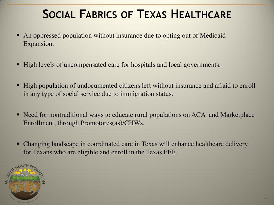 High population of undocumented citizens left without insurance and afraid to enroll in any type of social service due to immigration status.