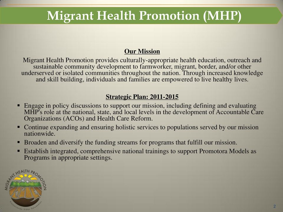 Strategic Plan: 2011-2015 Engage in policy discussions to support our mission, including defining and evaluating MHP's role at the national, state, and local levels in the development of Accountable