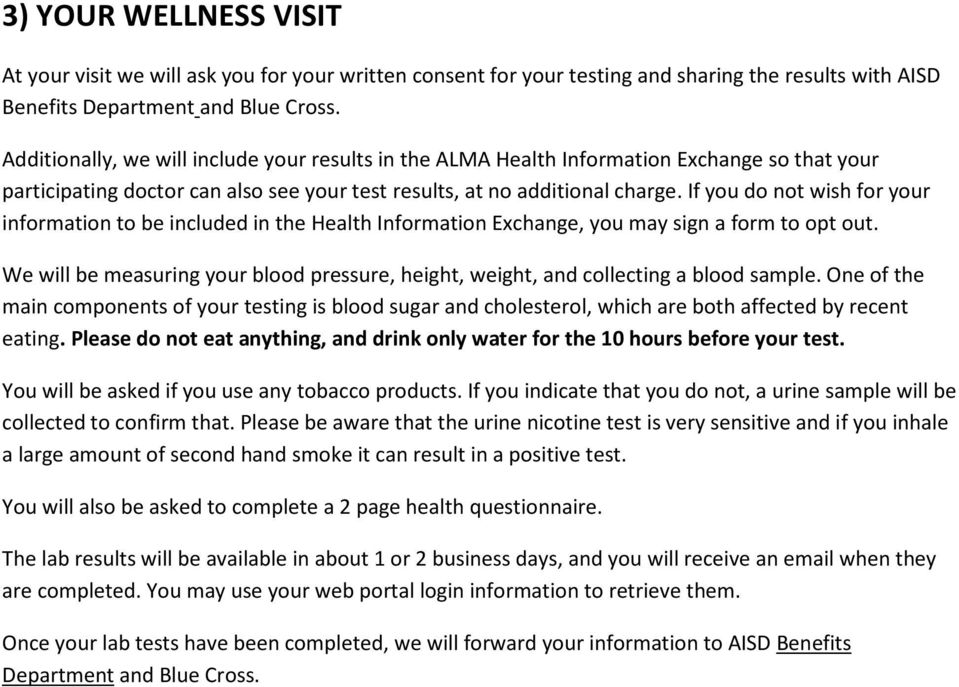 If you do not wish for your information to be included in the Health Information Exchange, you may sign a form to opt out.