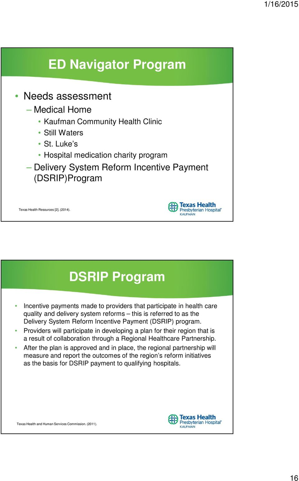 DSRIP Program Incentive payments made to providers that participate in health care quality and delivery system reforms this is referred to as the Delivery System Reform Incentive Payment (DSRIP)