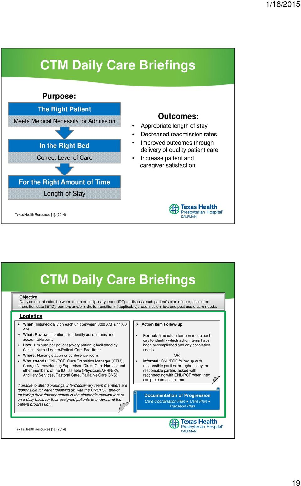 (2014) CTM Daily Care Briefings Objective Daily communication between the interdisciplinary team (IDT) to discuss each patient s plan of care, estimated transition date (ETD), barriers and/or risks