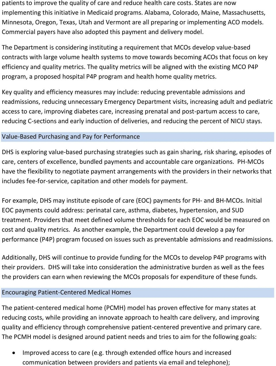 The Department is considering instituting a requirement that MCOs develop value-based contracts with large volume health systems to move towards becoming ACOs that focus on key efficiency and quality