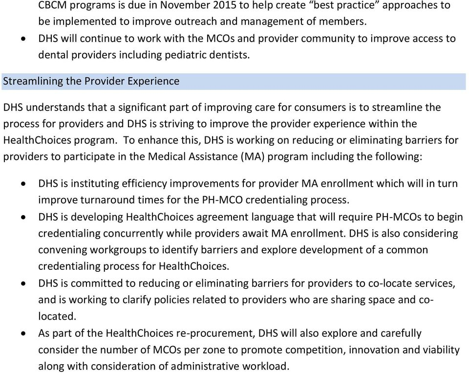 Streamlining the Provider Experience DHS understands that a significant part of improving care for consumers is to streamline the process for providers and DHS is striving to improve the provider
