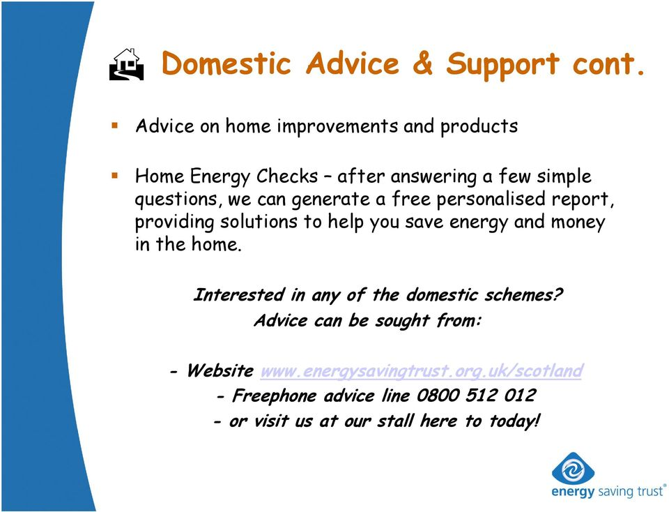 generate a free personalised report, providing solutions to help you save energy and money in the home.