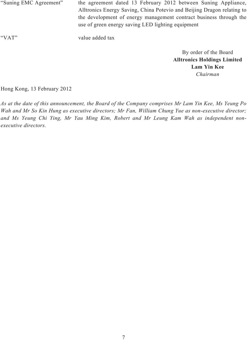 Kee Chairman Hong Kong, 13 February 2012 As at the date of this announcement, the Board of the Company comprises Mr Lam Yin Kee, Ms Yeung Po Wah and Mr So Kin Hung as