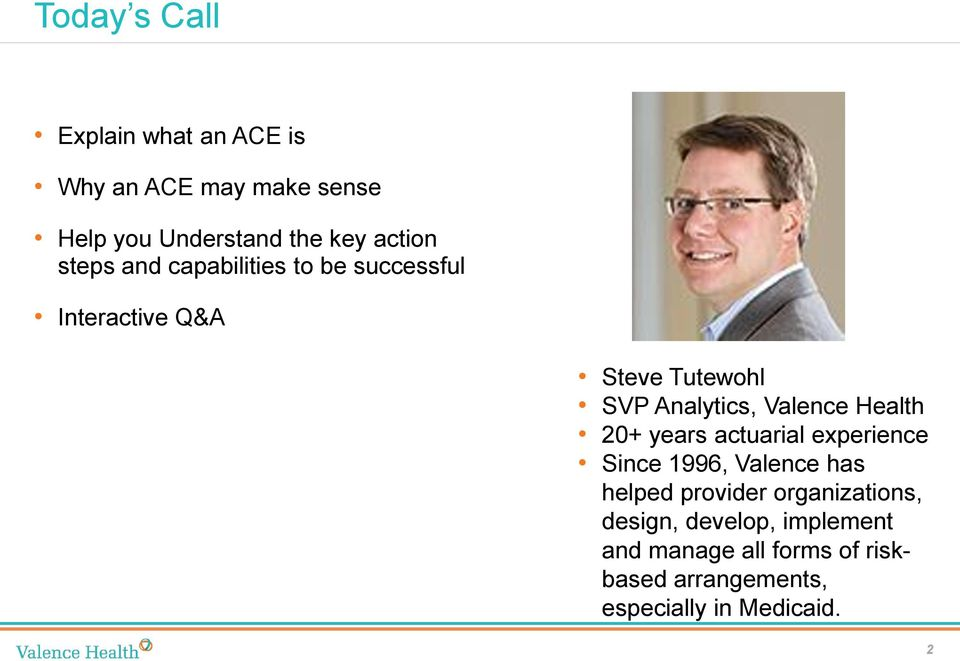 Valence Health 20+ years actuarial experience Since 1996, Valence has helped provider