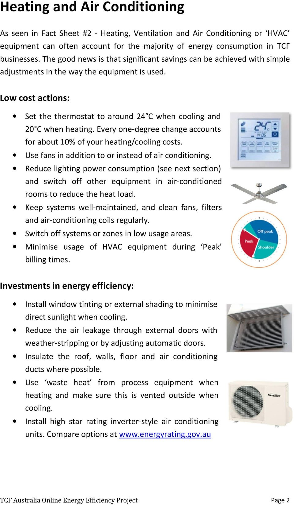 Low cost actions: Set the thermostat to around 24 C when cooling and 20 C when heating. Every one-degree change accounts for about 10% of your heating/cooling costs.