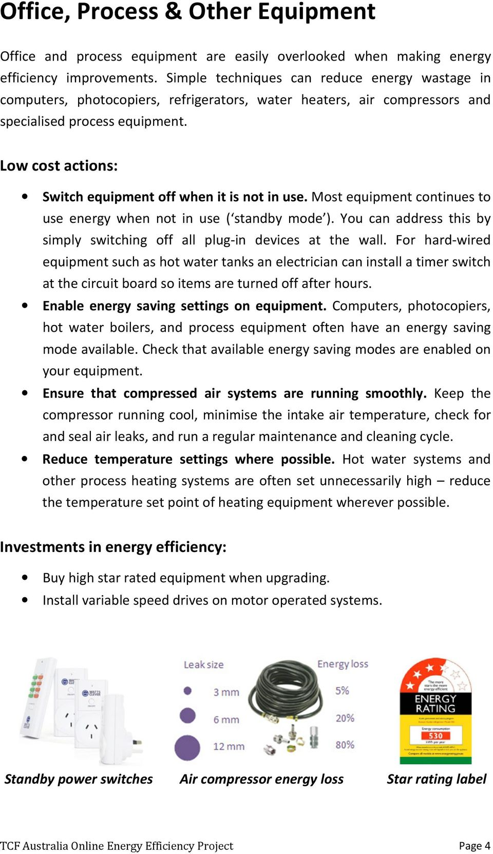 Low cost actions: Switch equipment off when it is not in use. Most equipment continues to use energy when not in use ( standby mode ).
