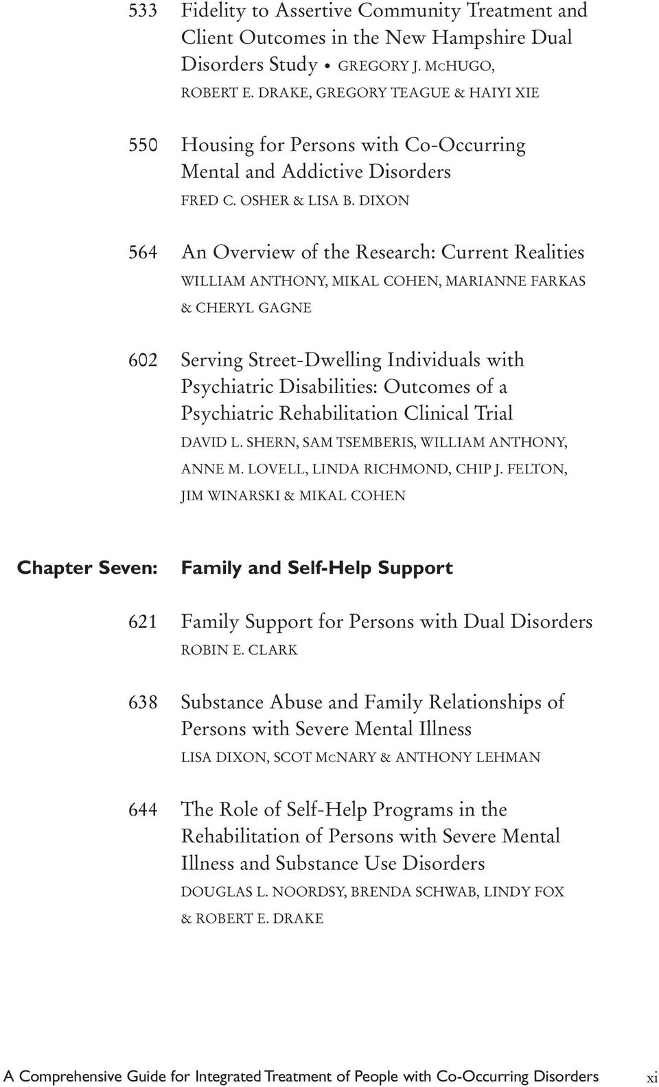 DIXON 564 An Overview of the Research: Current Realities WILLIAM ANTHONY, MIKAL COHEN, MARIANNE FARKAS & CHERYL GAGNE 602 Serving Street-Dwelling Individuals with Psychiatric Disabilities: Outcomes