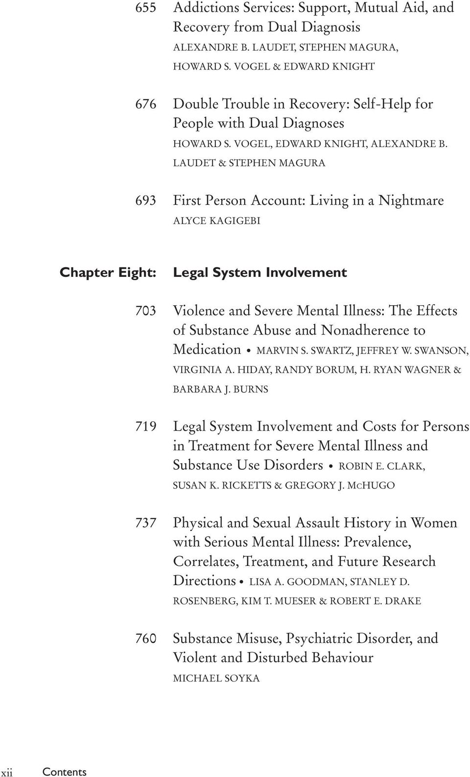LAUDET & STEPHEN MAGURA 693 First Person Account: Living in a Nightmare ALYCE KAGIGEBI Chapter Eight: Legal System Involvement 703 Violence and Severe Mental Illness: The Effects of Substance Abuse