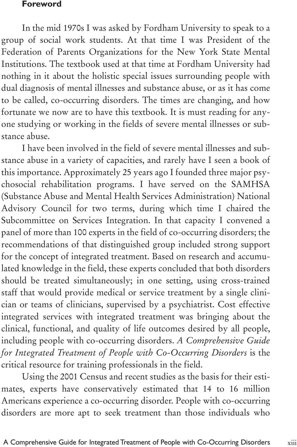 The textbook used at that time at Fordham University had nothing in it about the holistic special issues surrounding people with dual diagnosis of mental illnesses and substance abuse, or as it has