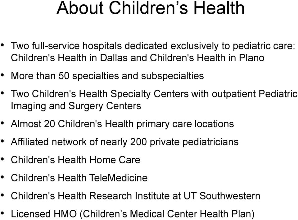 Surgery Centers Almost 20 Children's Health primary care locations Affiliated network of nearly 200 private pediatricians Children's Health