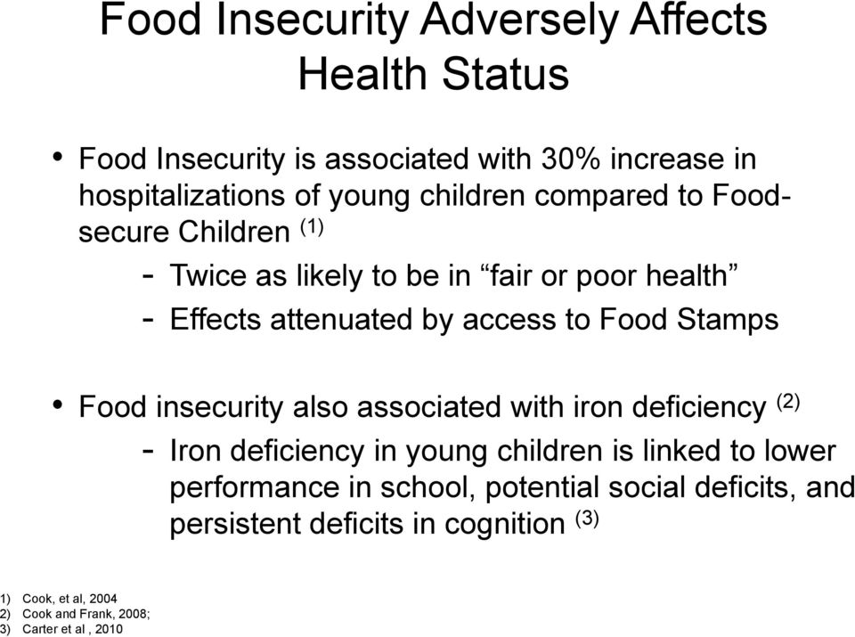 insecurity also associated with iron deficiency (2) - Iron deficiency in young children is linked to lower performance in school,