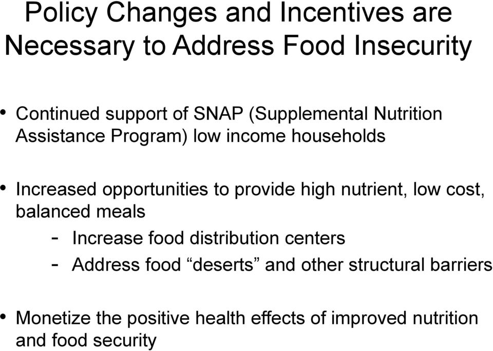 high nutrient, low cost, balanced meals - Increase food distribution centers - Address food deserts