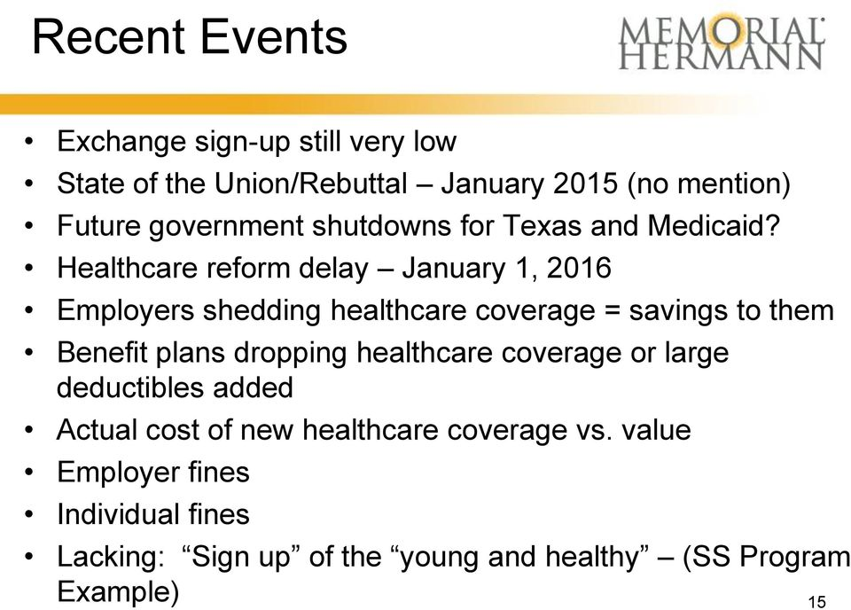 Healthcare reform delay January 1, 2016 Employers shedding healthcare coverage = savings to them Benefit plans