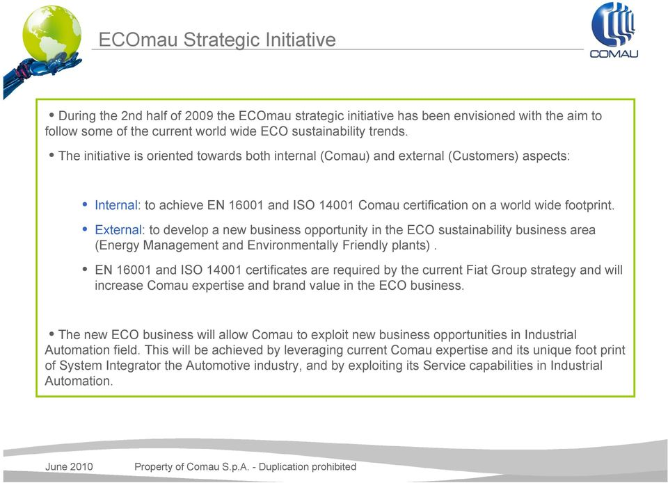 External: to develop a new business opportunity in the ECO sustainability business area (Energy Management and Environmentally Friendly plants).