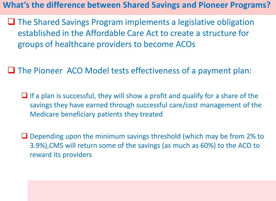 become ACOs The Pioneer ACO Model tests effectiveness of a payment plan: If a plan is successful, they will show a profit and qualify for a share of the savings