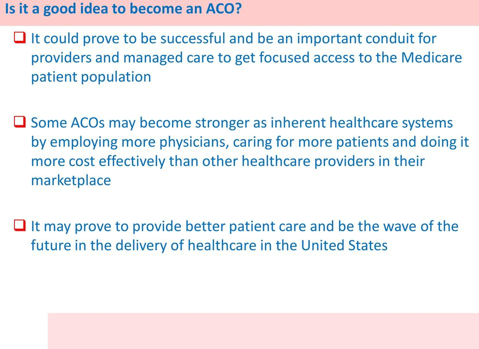 Medicare patient population Some ACOs may become stronger as inherent healthcare systems by employing more physicians, caring