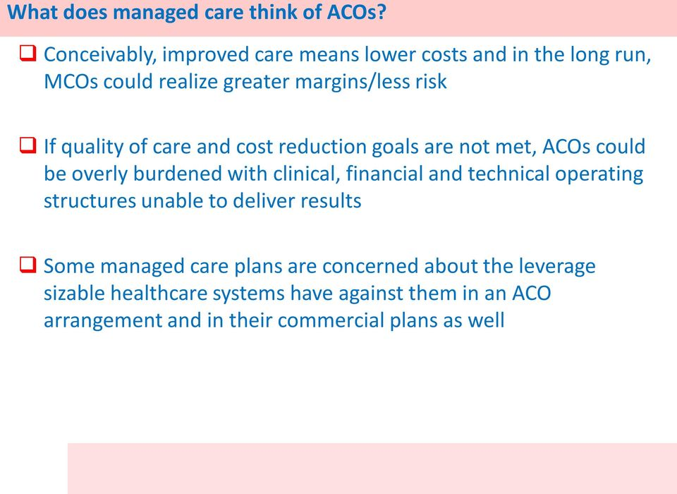 quality of care and cost reduction goals are not met, ACOs could be overly burdened with clinical, financial and