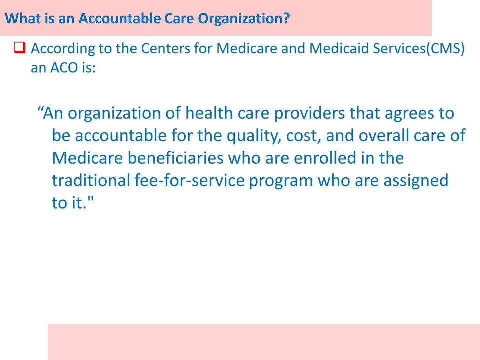 organization of health care providers that agrees to be accountable for the quality,