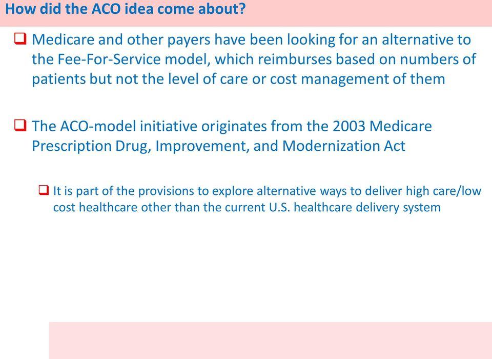 numbers of patients but not the level of care or cost management of them The ACO-model initiative originates from the 2003