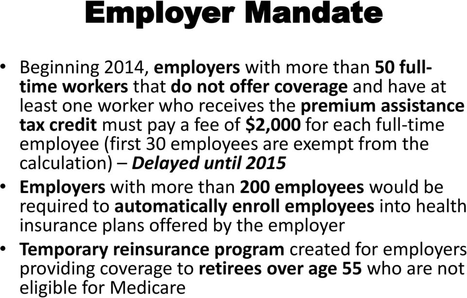calculation) Delayed until 2015 Employers with more than 200 employees would be required to automatically enroll employees into health insurance