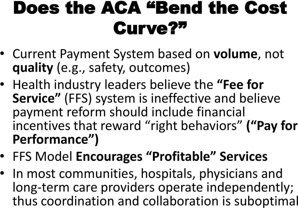reform should include financial incentives that reward right behaviors ( Pay for Performance ) FFS Model Encourages